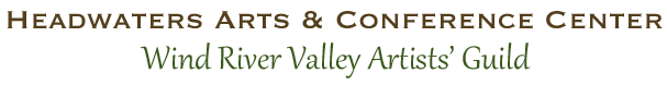 HEADWATERS ARTS & CONFERENCE CENTER / WIND RIVER VALLEY ARTIST'S GUILD